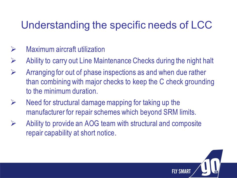 Understanding the specific needs of LCC Maximum aircraft utilization Ability to carry out Line Maintenance Checks during the night halt Arranging for