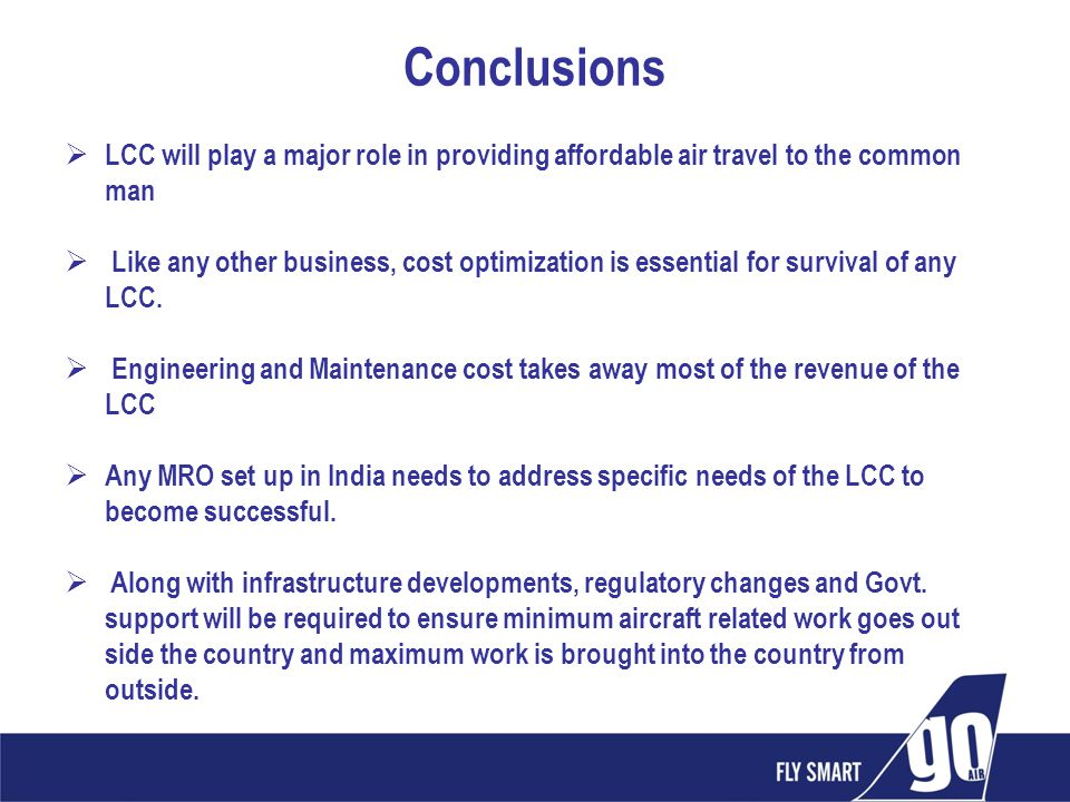 Conclusions LCC will play a major role in providing affordable air travel to the common man Like any other business, cost optimization is essential fo