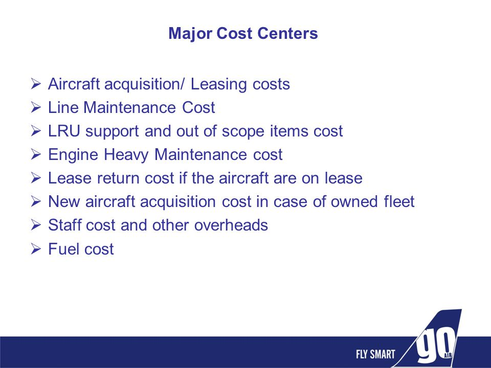 Aircraft acquisition/ Leasing costs Line Maintenance Cost LRU support and out of scope items cost Engine Heavy Maintenance cost Lease return cost if t