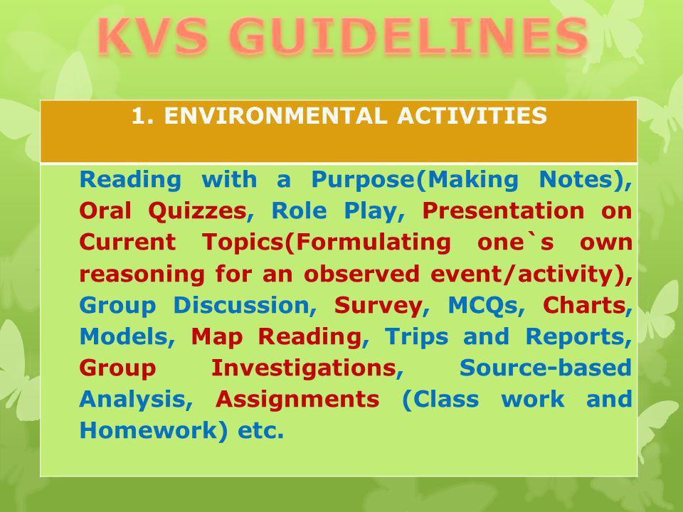 1. ENVIRONMENTAL ACTIVITIES Reading with a Purpose(Making Notes), Oral Quizzes, Role Play, Presentation on Current Topics(Formulating one`s own reason
