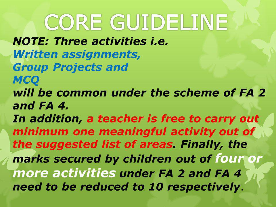NOTE: Three activities i.e. Written assignments, Group Projects and MCQ will be common under the scheme of FA 2 and FA 4. In addition, a teacher is fr