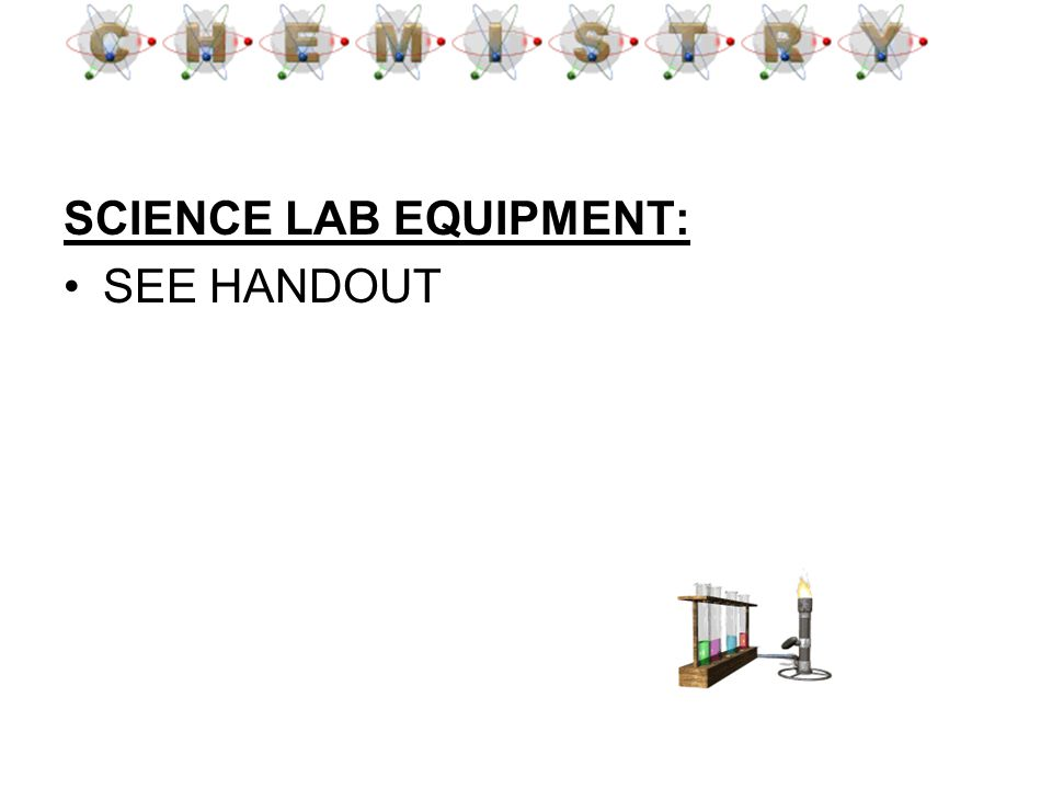 SCIENCE LAB EQUIPMENT: SEE HANDOUT