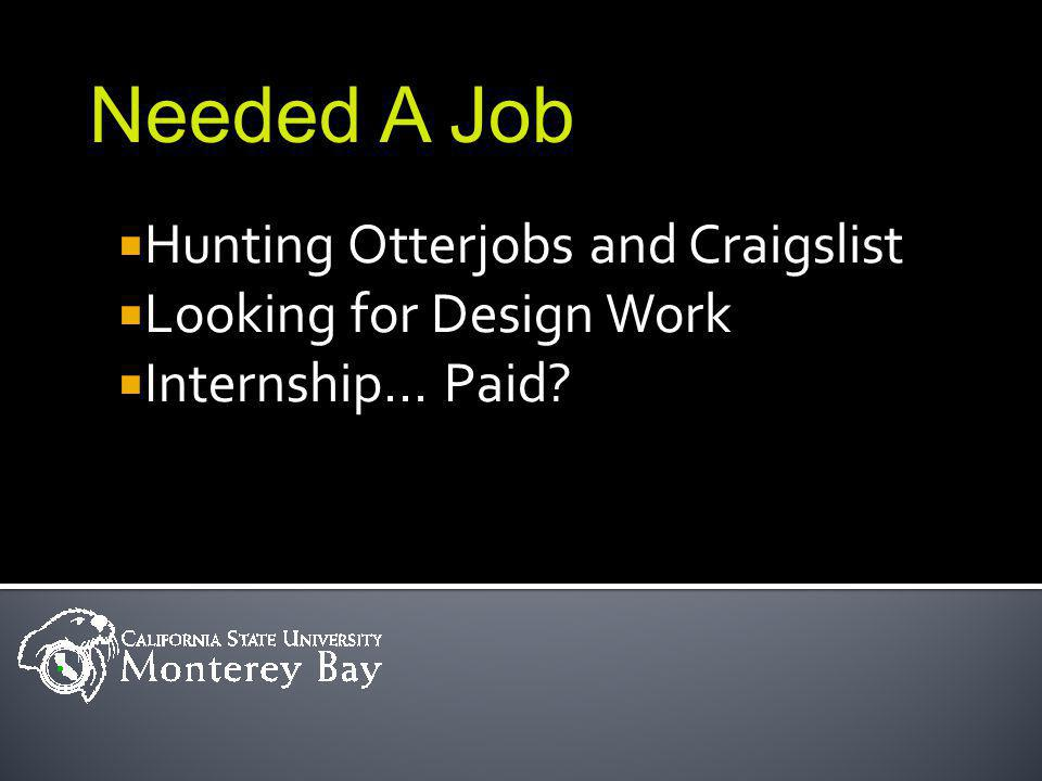 Hunting Otterjobs and Craigslist Looking for Design Work Internship… Paid Needed A Job