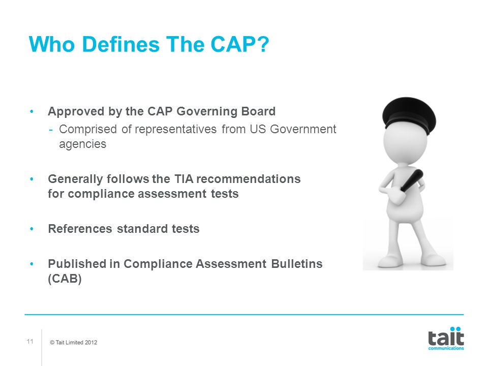 11 Who Defines The CAP? Approved by the CAP Governing Board -Comprised of representatives from US Government agencies Generally follows the TIA recomm