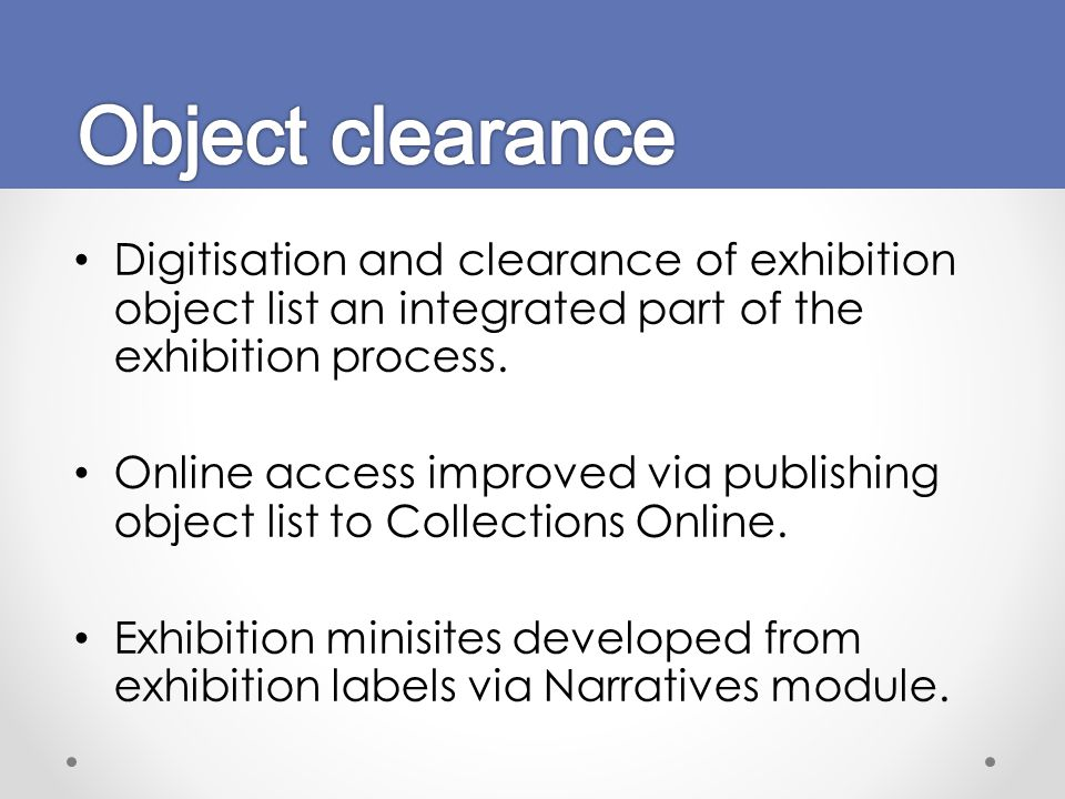 Digitisation and clearance of exhibition object list an integrated part of the exhibition process. Online access improved via publishing object list t