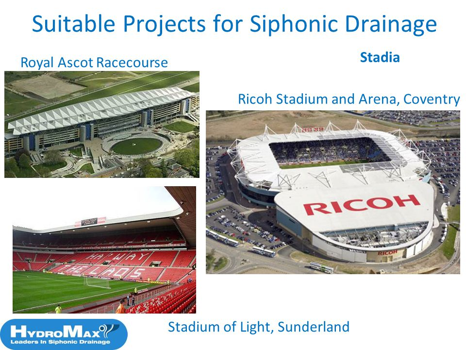 Royal Ascot Racecourse Ricoh Stadium and Arena, Coventry Stadium of Light, Sunderland Suitable Projects for Siphonic Drainage Stadia