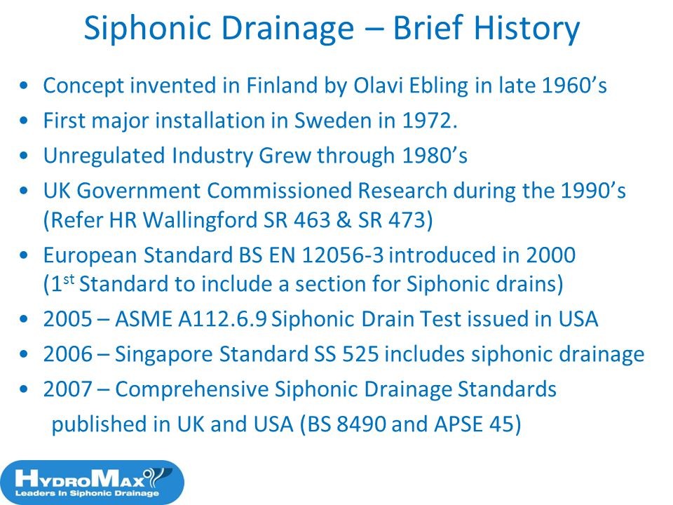 4 Siphonic Drainage – Brief History Concept invented in Finland by Olavi Ebling in late 1960s First major installation in Sweden in 1972. Unregulated