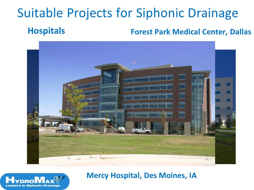 Hospitals Suitable Projects for Siphonic Drainage Forest Park Medical Center, Dallas Mercy Hospital, Des Moines, IA