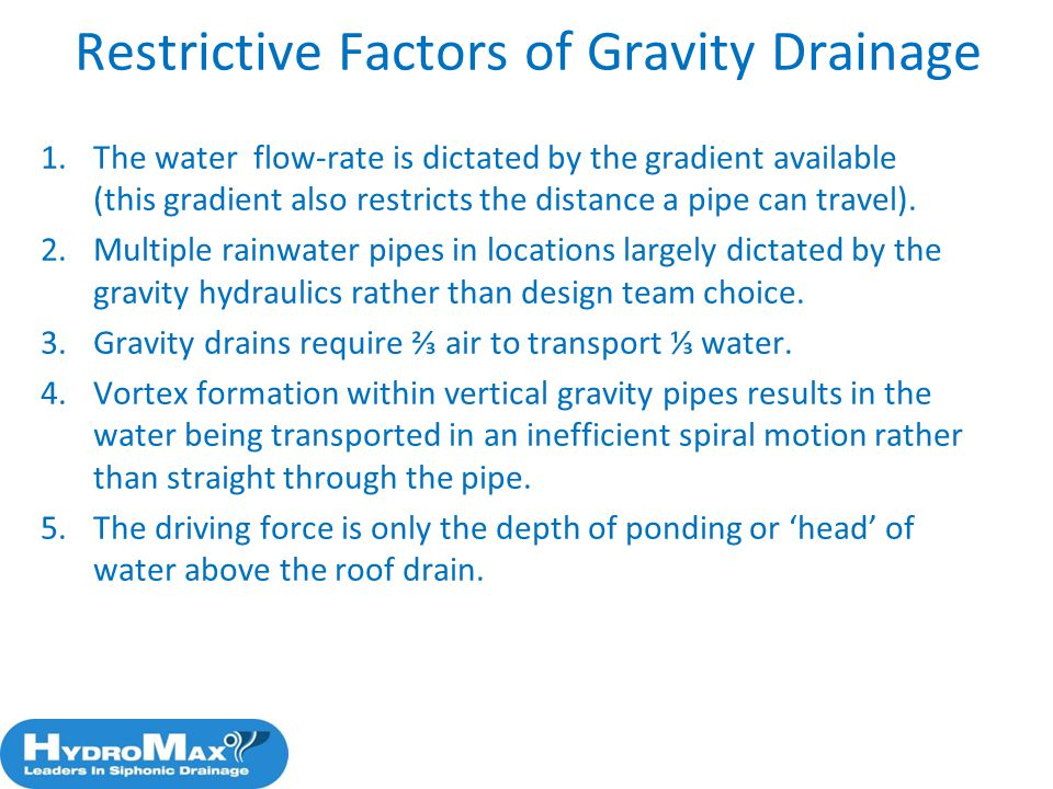 8 Restrictive Factors of Gravity Drainage 1.The water flow-rate is dictated by the gradient available (this gradient also restricts the distance a pip