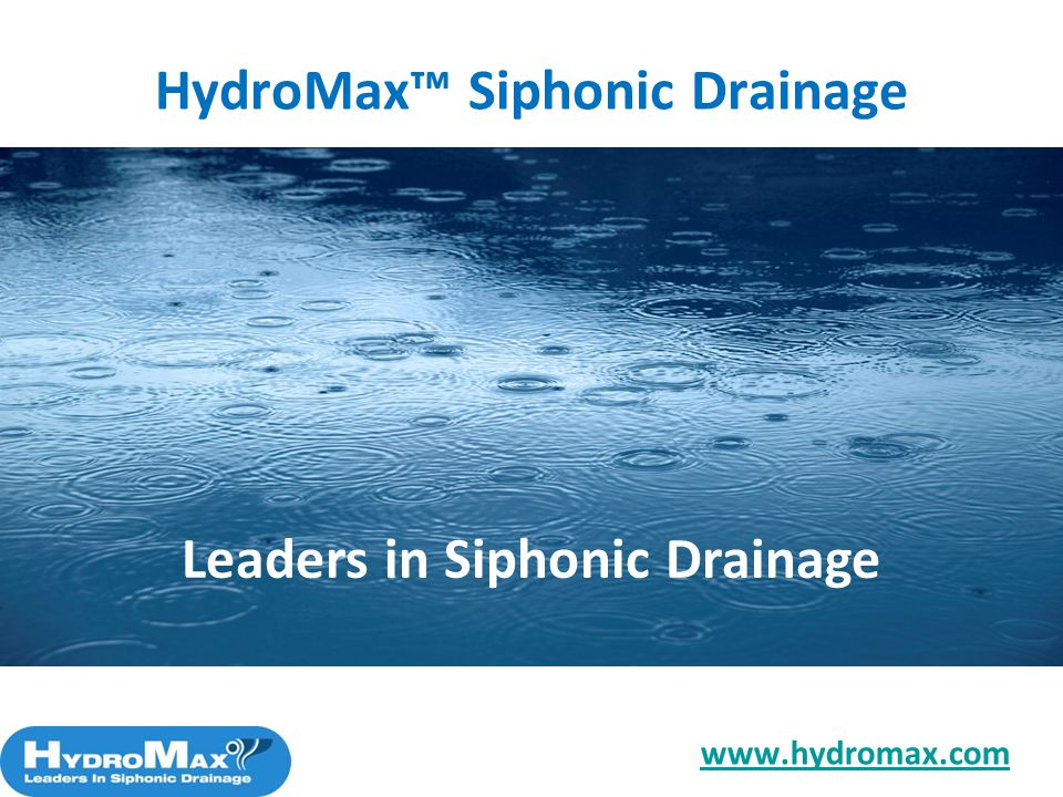 HydroMax Siphonic Drainage Leaders in Siphonic Drainage www.hydromax.com
