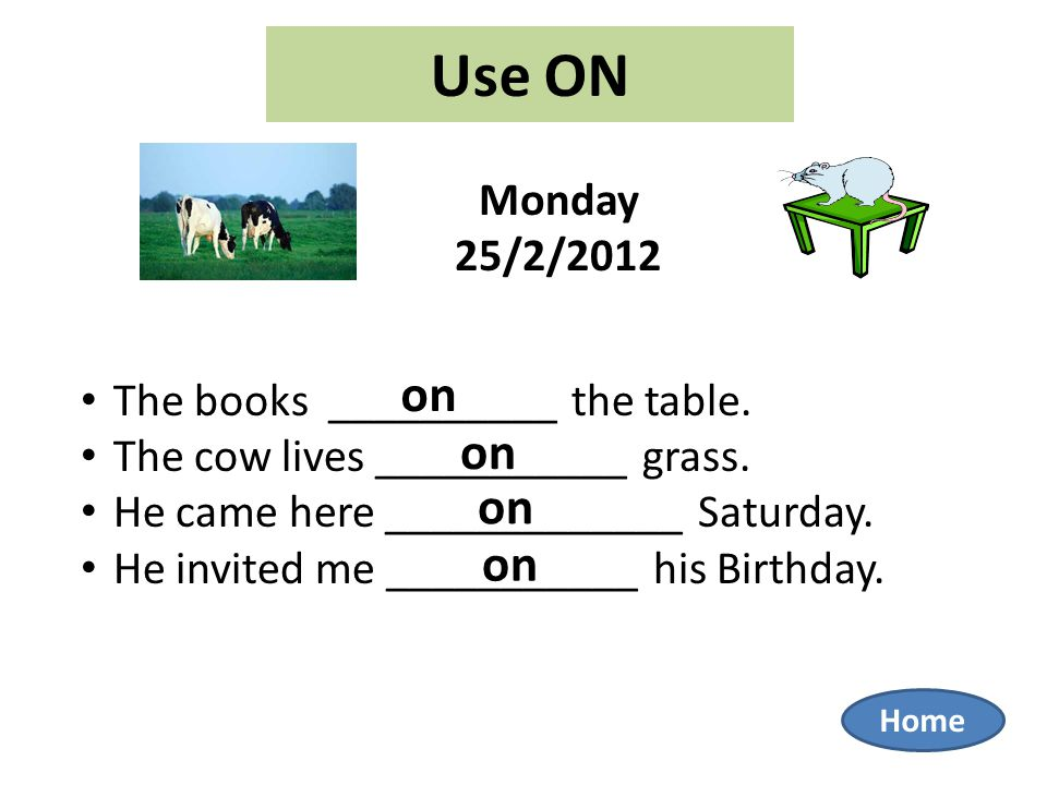 Use ON Monday 25/2/2012 The books __________ the table.