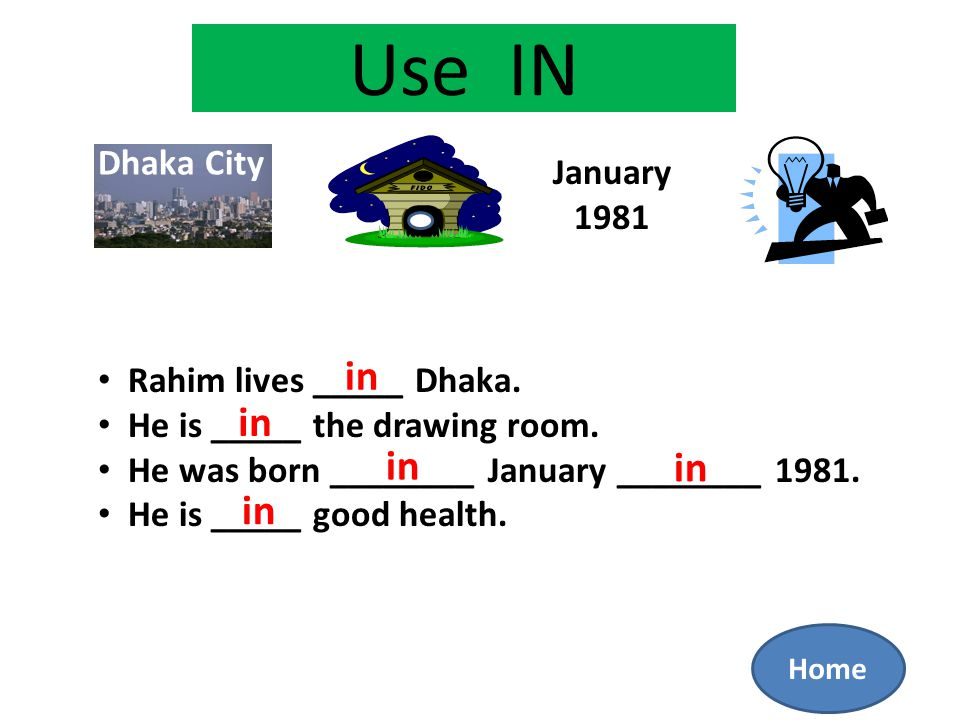 Use IN Dhaka City January 1981 Rahim lives _____ Dhaka.