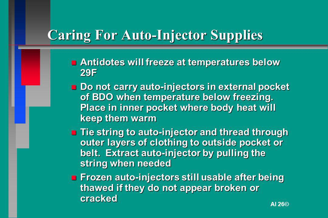 Caring For Auto-Injector Supplies Antidotes will freeze at temperatures below 29F Antidotes will freeze at temperatures below 29F Do not carry auto-in