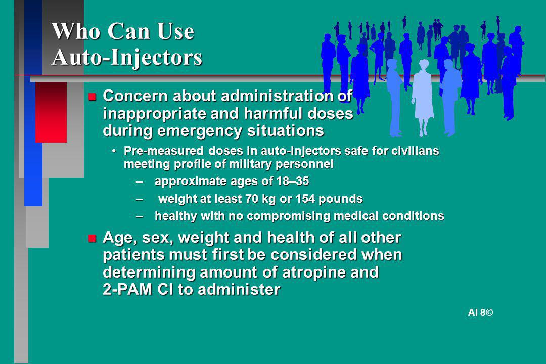 Who Can Use Auto-Injectors Concern about administration of inappropriate and harmful doses during emergency situations Concern about administration of