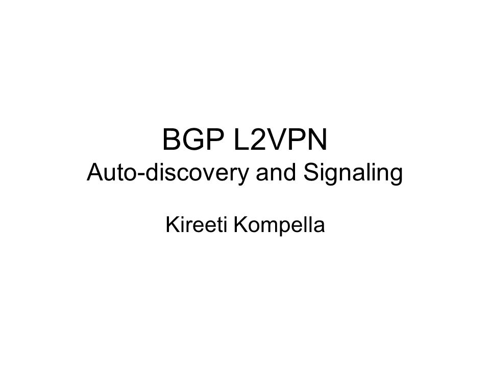 Old, Old Document Pre-dates BGP VPLS Introduces an NLRI for L2VPNs L2VPN is defined as a set of PWs that connect sites of a single enterprise (as opposed to a single PW)
