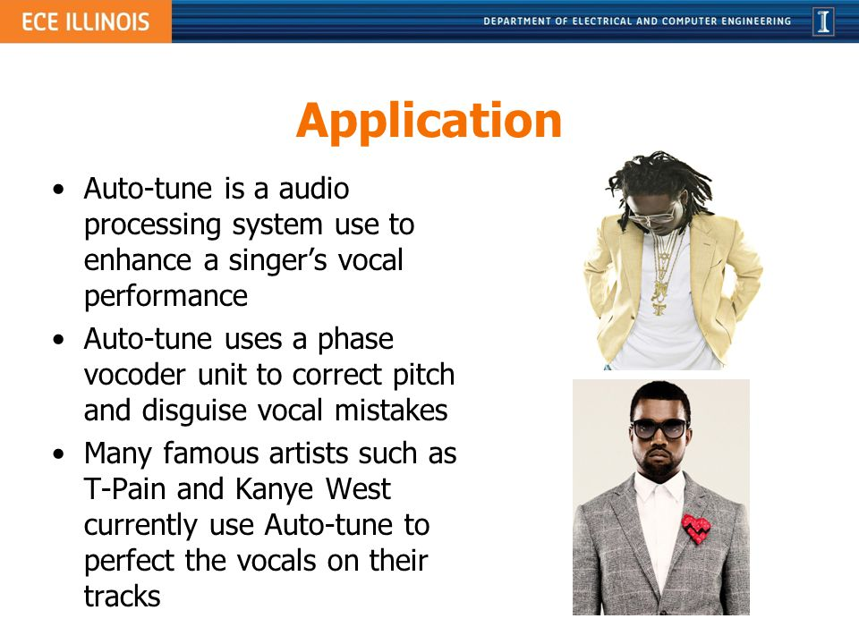 Application Auto-tune is a audio processing system use to enhance a singers vocal performance Auto-tune uses a phase vocoder unit to correct pitch and