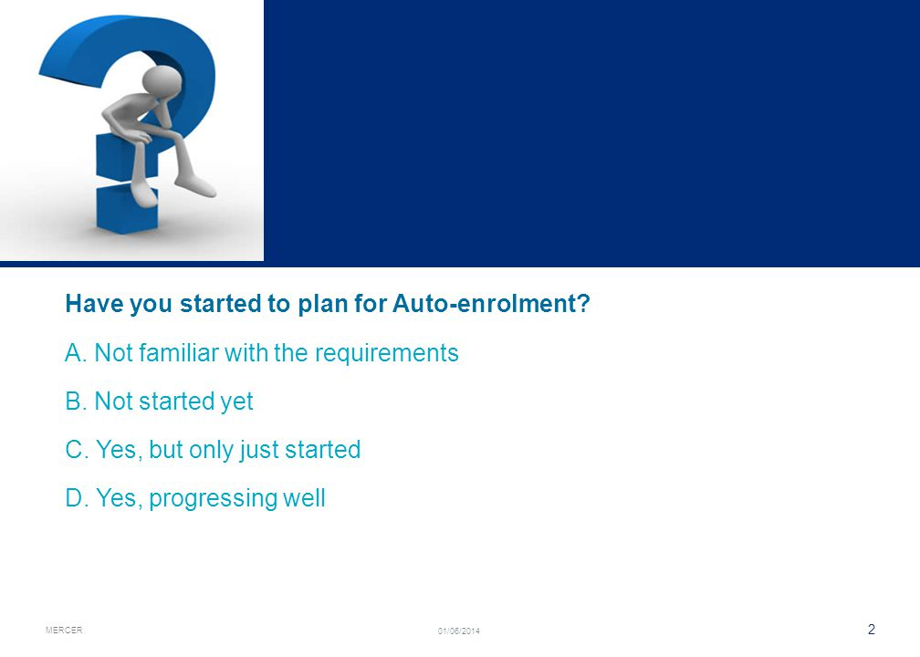 MERCER 2 01/06/2014 Have you started to plan for Auto-enrolment.