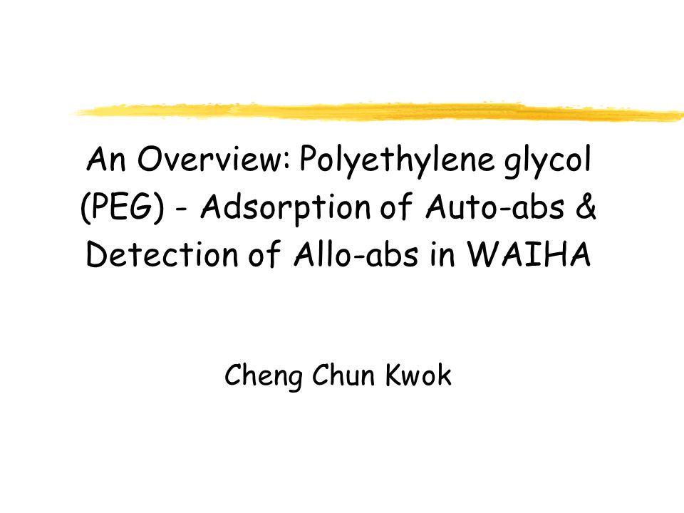 An Overview: Polyethylene glycol (PEG) - Adsorption of Auto-abs & Detection of Allo-abs in WAIHA Cheng Chun Kwok
