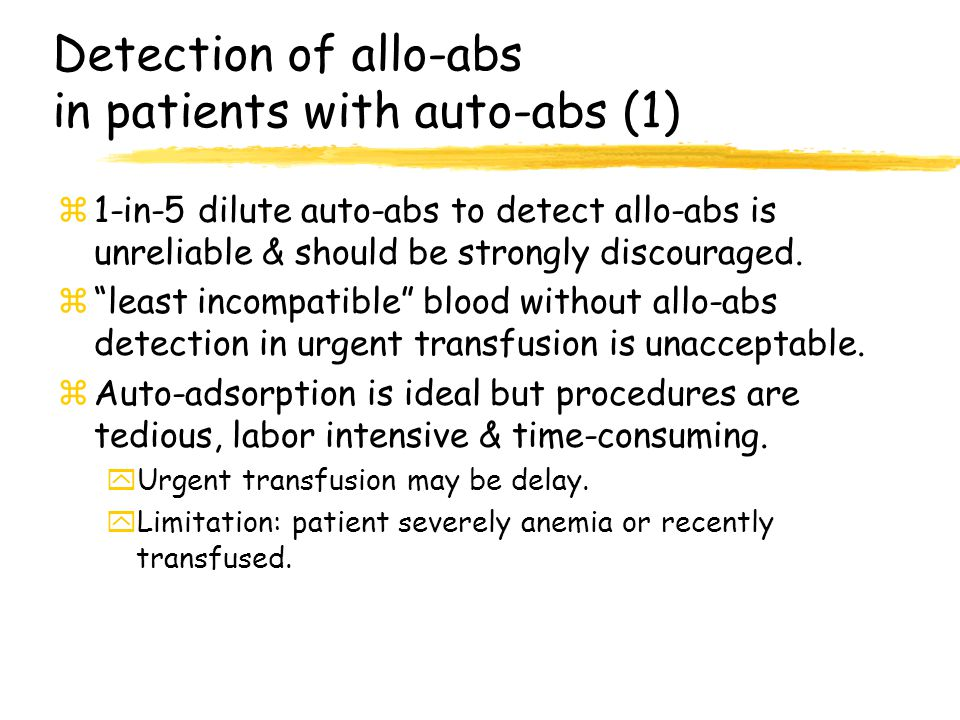 Detection of allo-abs in patients with auto-abs (1) z1-in-5 dilute auto-abs to detect allo-abs is unreliable & should be strongly discouraged. zleast