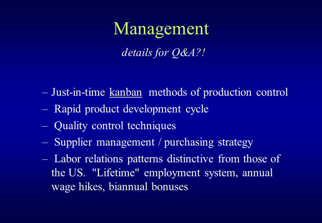 Management details for Q&A?! –Just-in-time kanban methods of production control – Rapid product development cycle – Quality control techniques – Suppl