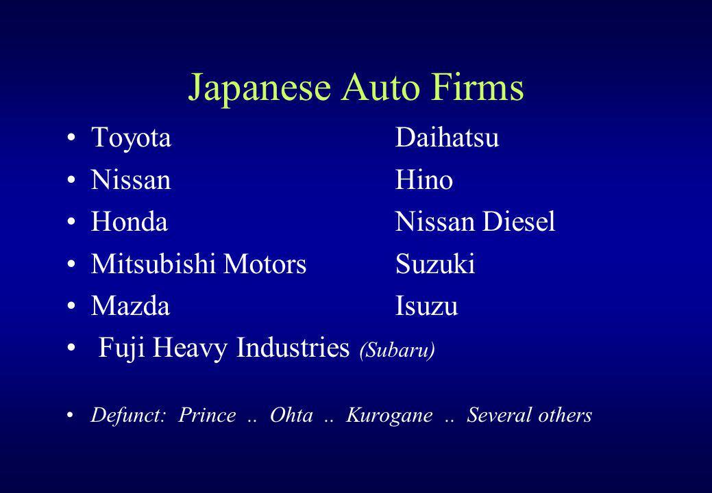 Japanese Auto Firms ToyotaDaihatsu NissanHino HondaNissan Diesel Mitsubishi MotorsSuzuki MazdaIsuzu Fuji Heavy Industries (Subaru) Defunct: Prince..