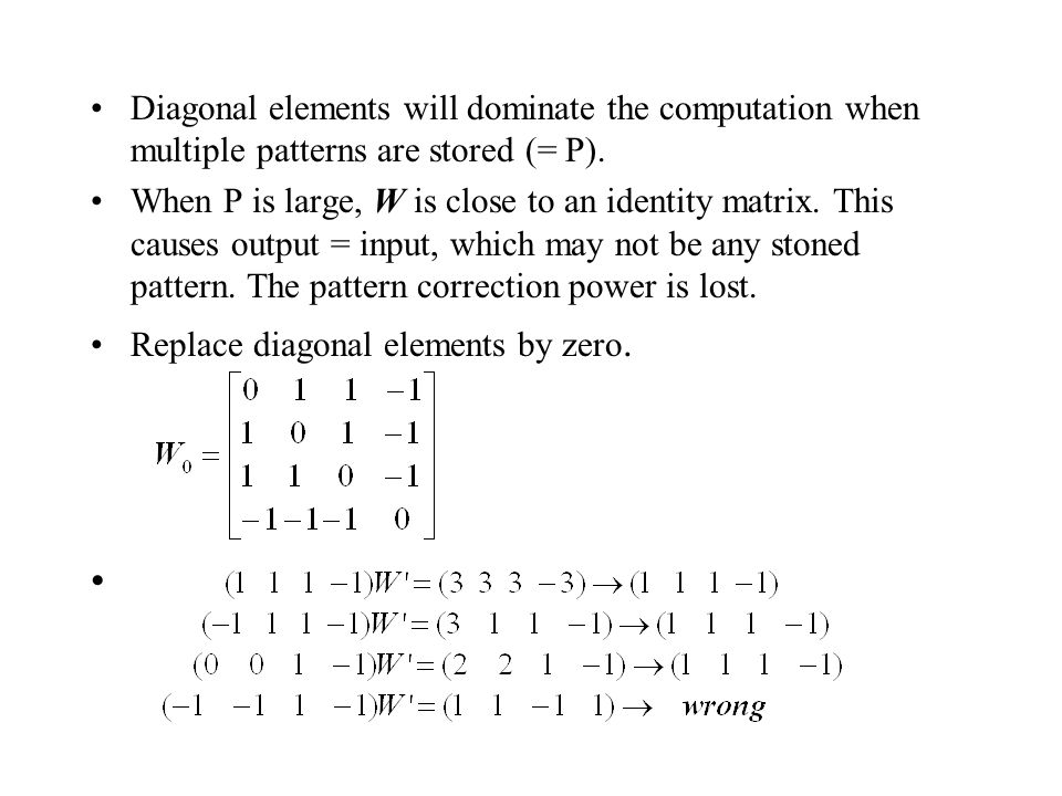 Diagonal elements will dominate the computation when multiple patterns are stored (= P). When P is large, W is close to an identity matrix. This cause