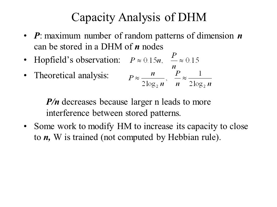 P: maximum number of random patterns of dimension n can be stored in a DHM of n nodes Hopfields observation: Theoretical analysis: P/n decreases becau