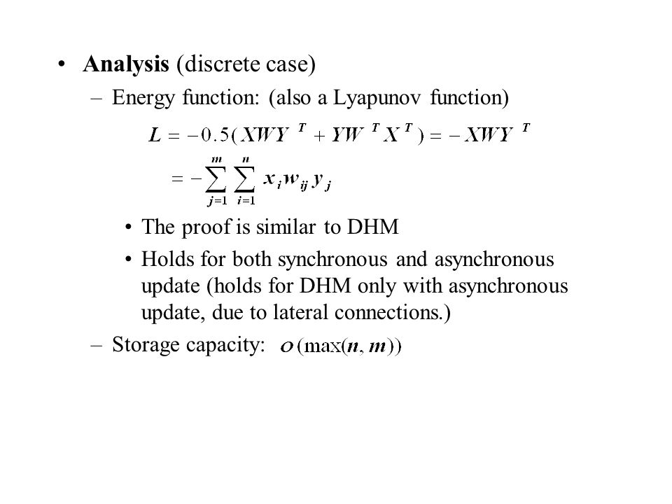 Analysis (discrete case) –Energy function: (also a Lyapunov function) The proof is similar to DHM Holds for both synchronous and asynchronous update (