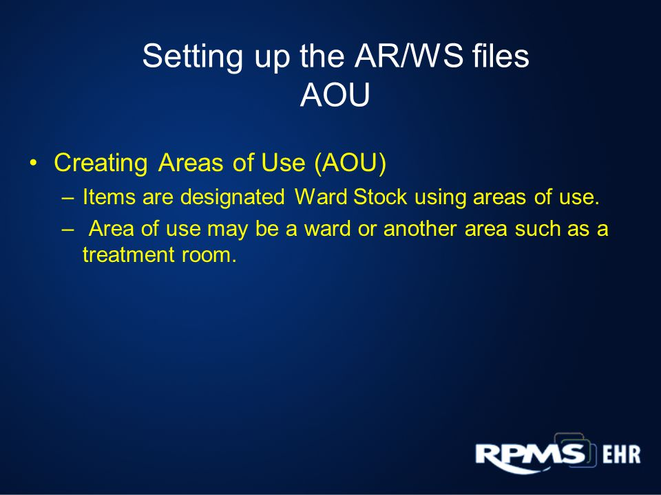 Setting up the AR/WS files AOU Creating Areas of Use (AOU) –Items are designated Ward Stock using areas of use.