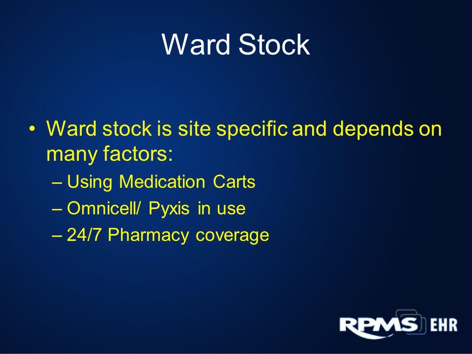 Items often designated Ward Stock: Insulin Narcotics Premixed IVPBs