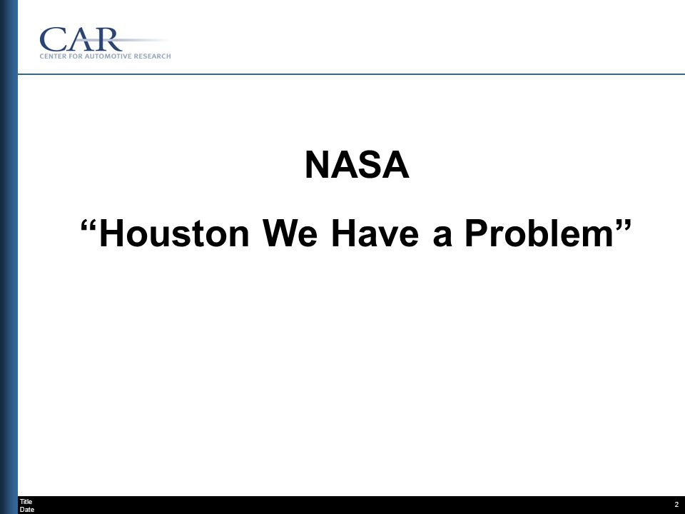 Title Date 2 NASA Houston We Have a Problem