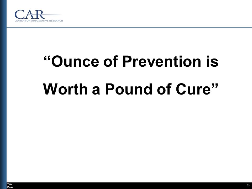 Title Date 23 Ounce of Prevention is Worth a Pound of Cure