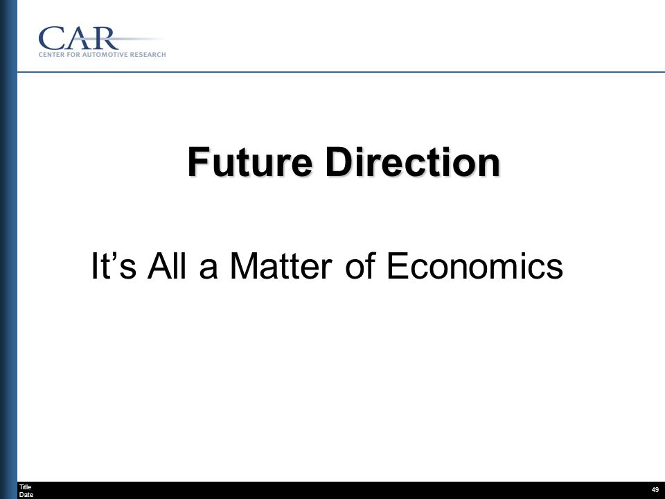 Title Date 49 Future Direction Its All a Matter of Economics