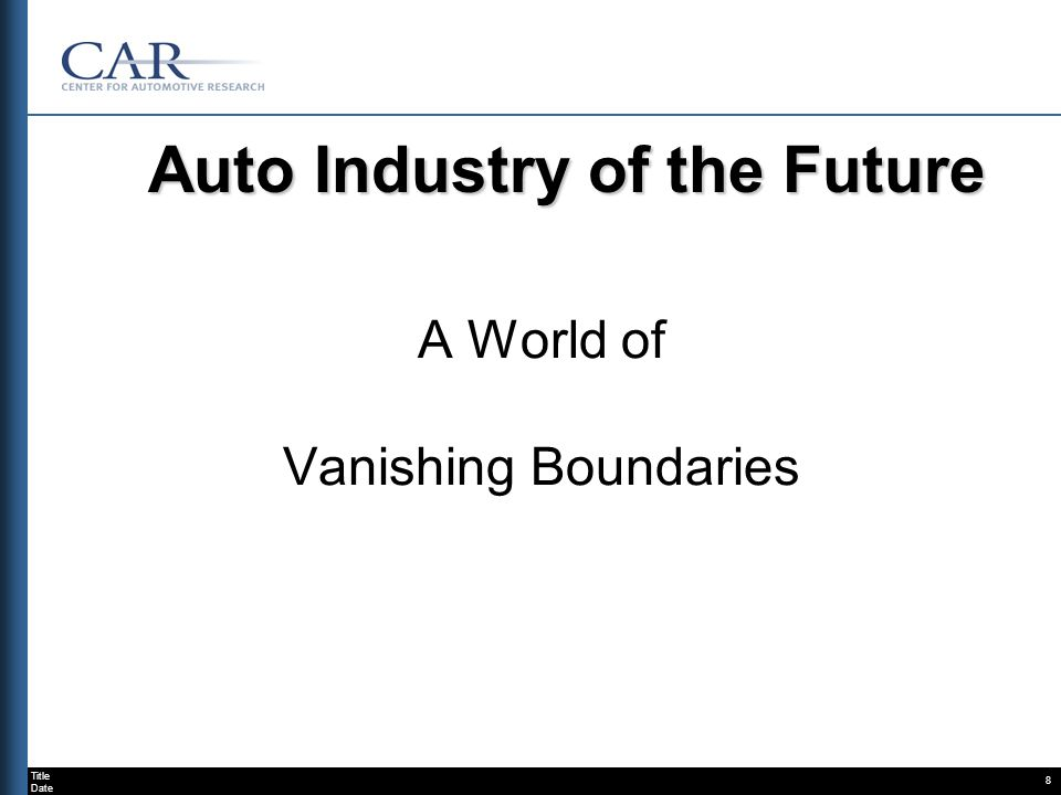 Title Date 8 Auto Industry of the Future A World of Vanishing Boundaries