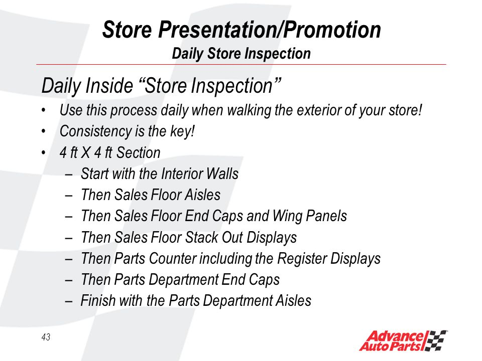 42 Store Presentation/Promotion Daily Store Inspection Daily Outside Store Inspection Use this process daily when walking the exterior of your store.