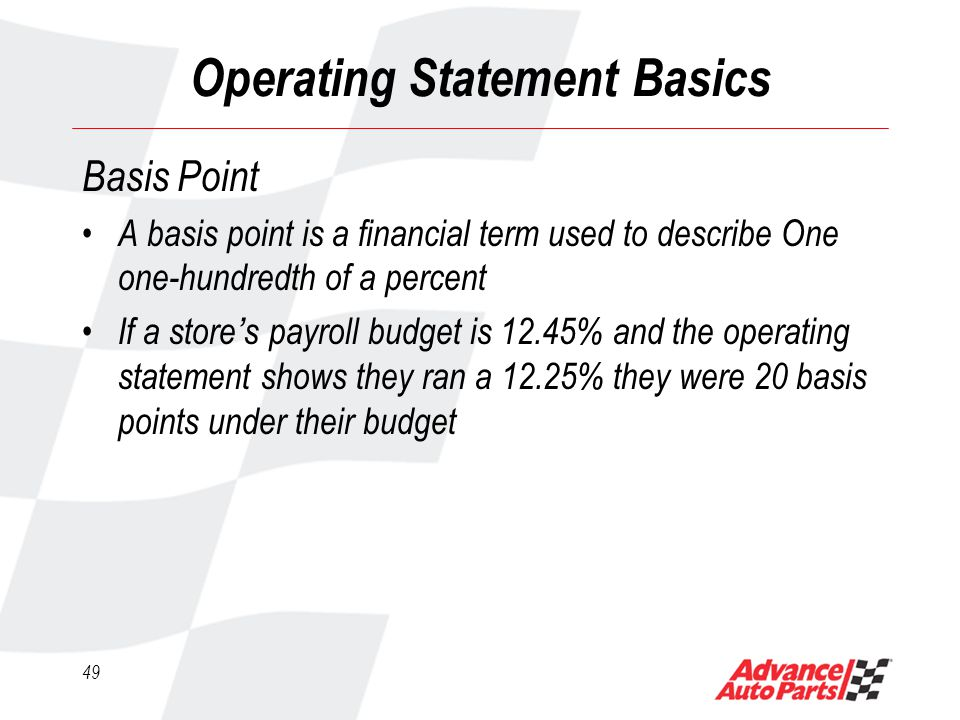 48 Operating Statement Basics Budgets/Goals Performance is measured as a % of Sales and % of Profits – Sales % to Budget – Comp Sales % – Profit % to Budget – Comp Profits % – Bonuses are often tied to Sales Performance