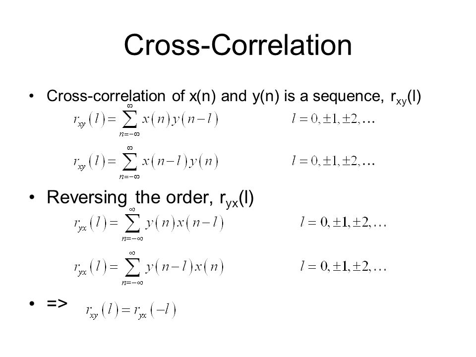 Cross-Correlation Cross-correlation of x(n) and y(n) is a sequence, r xy (l) Reversing the order, r yx (l) =>