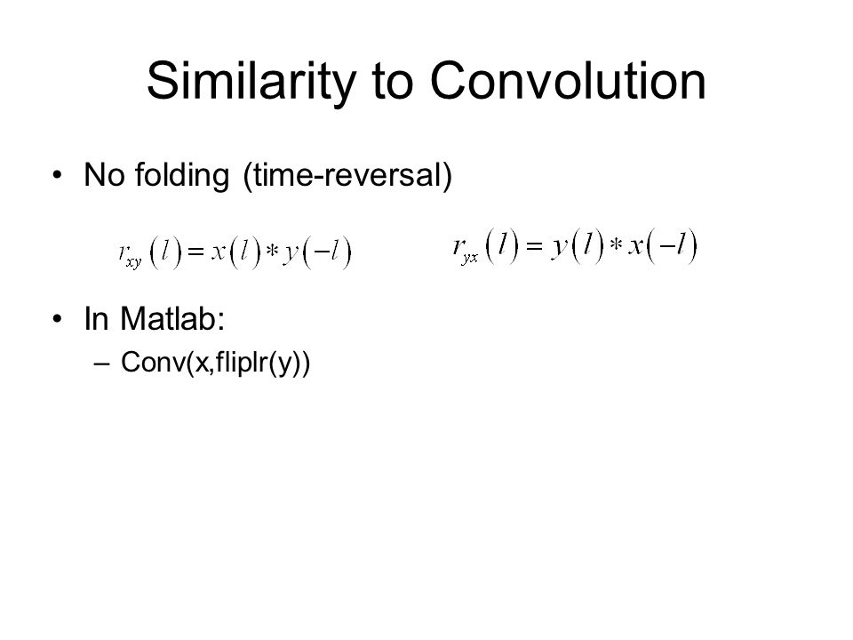 Similarity to Convolution No folding (time-reversal) In Matlab: –Conv(x,fliplr(y))