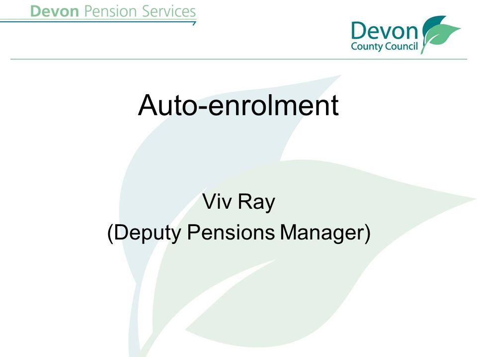 Auto-enrolment Viv Ray (Deputy Pensions Manager)