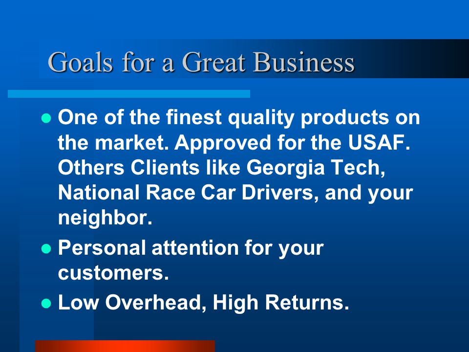 Goals for a Great Business Goals for a Great Business One of the finest quality products on the market.