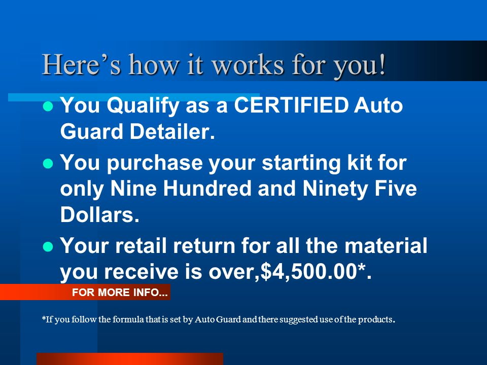 Heres how it works for you. You Qualify as a CERTIFIED Auto Guard Detailer.