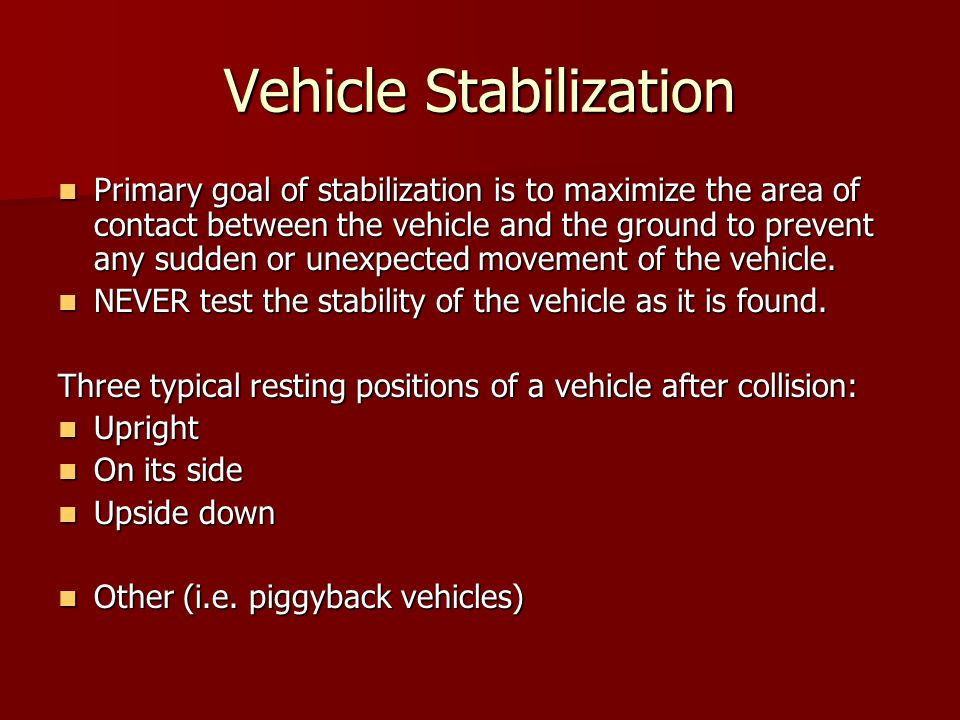Primary goal of stabilization is to maximize the area of contact between the vehicle and the ground to prevent any sudden or unexpected movement of the vehicle.