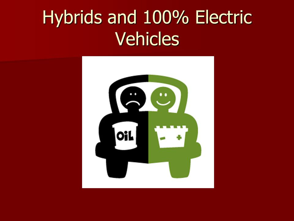 Hybrids and 100% Electric Vehicles