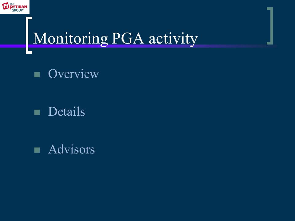Monitoring PGA activity Overview Details Advisors