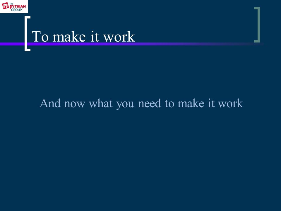 To make it work And now what you need to make it work
