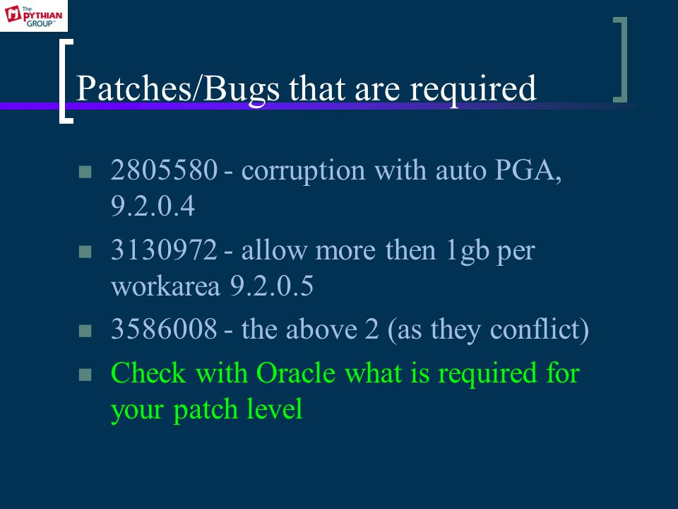 Patches/Bugs that are required 2805580 - corruption with auto PGA, 9.2.0.4 3130972 - allow more then 1gb per workarea 9.2.0.5 3586008 - the above 2 (as they conflict) Check with Oracle what is required for your patch level
