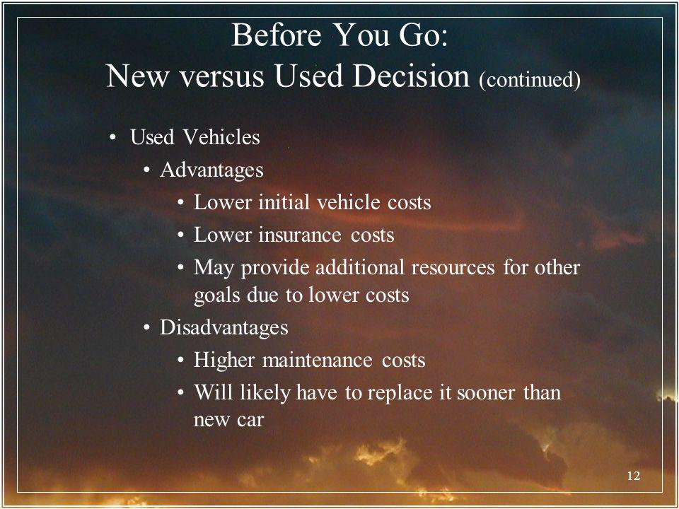 12 Used Vehicles Advantages Lower initial vehicle costs Lower insurance costs May provide additional resources for other goals due to lower costs Disa