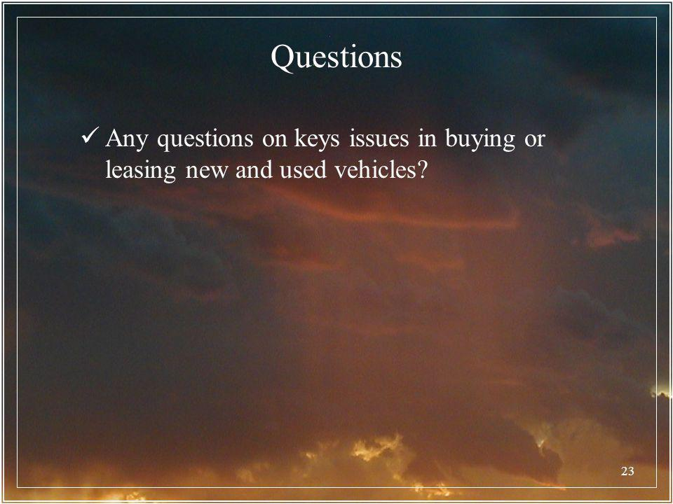 23 Questions Any questions on keys issues in buying or leasing new and used vehicles?