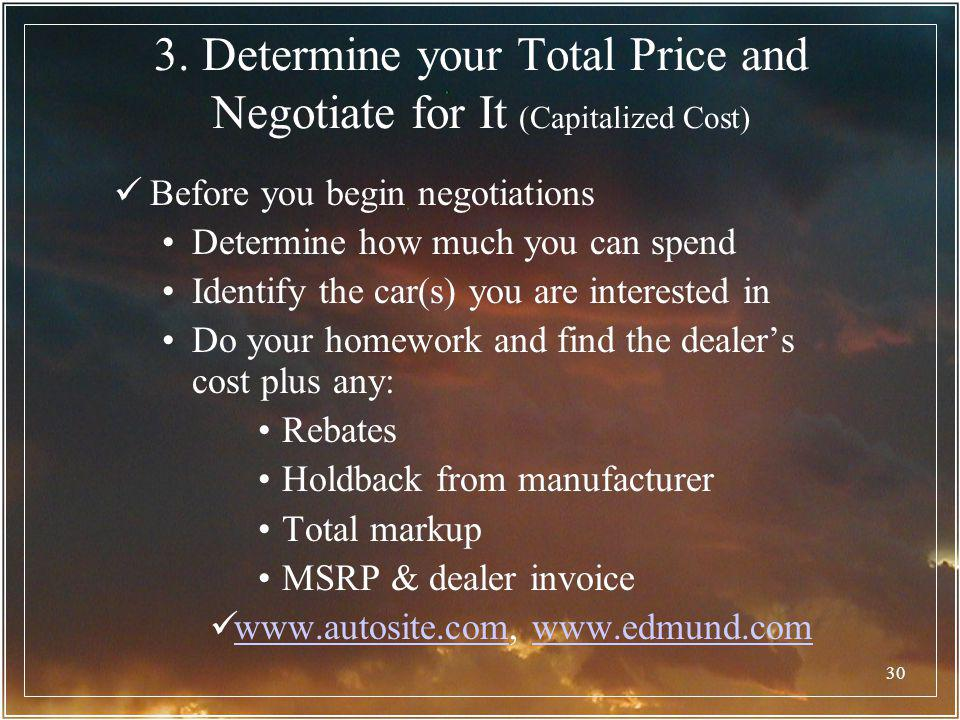 30 3. Determine your Total Price and Negotiate for It (Capitalized Cost) Before you begin negotiations Determine how much you can spend Identify the c