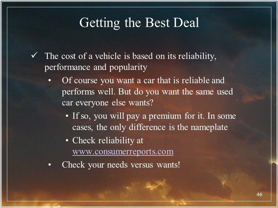 46 Getting the Best Deal The cost of a vehicle is based on its reliability, performance and popularity Of course you want a car that is reliable and p